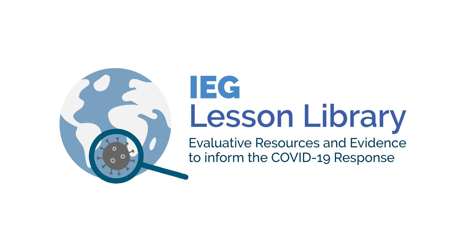 IEG Lesson Library: Evaluative Resources and Evidence to inform the COVID-19  Response