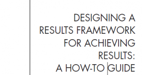 Designing A Results Framework for Achieving Results: A How-To Guide